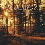Blue Box – Don't Give Up The Ghost