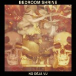 Bedroom Shrine – No Deja Vu