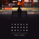 The Slow Readers Club – Dont Mind