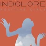 Indolore – Positive Girls