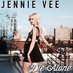 Jennie Vee – Die Alone