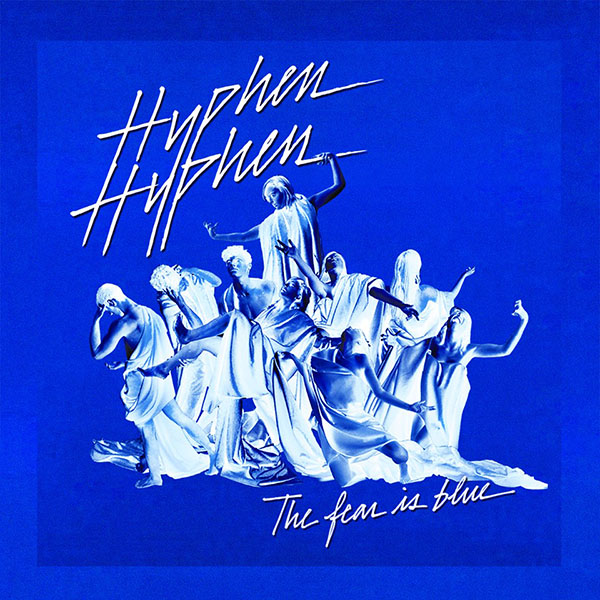 Hyphen Hyphen - The Fear Is Blue